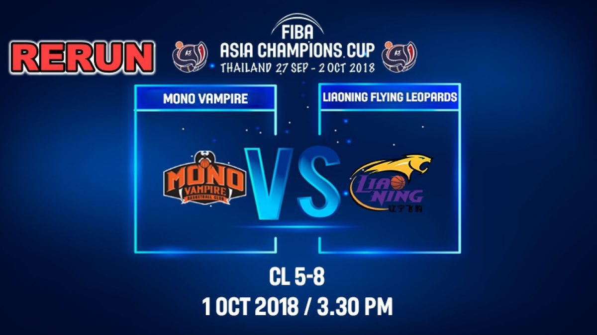 FIBA  Asia Champions Cup 2018 :5th-8th: Mono Vampire (THA) VS Liaoning Flying (CHN) 1 Oct 2018