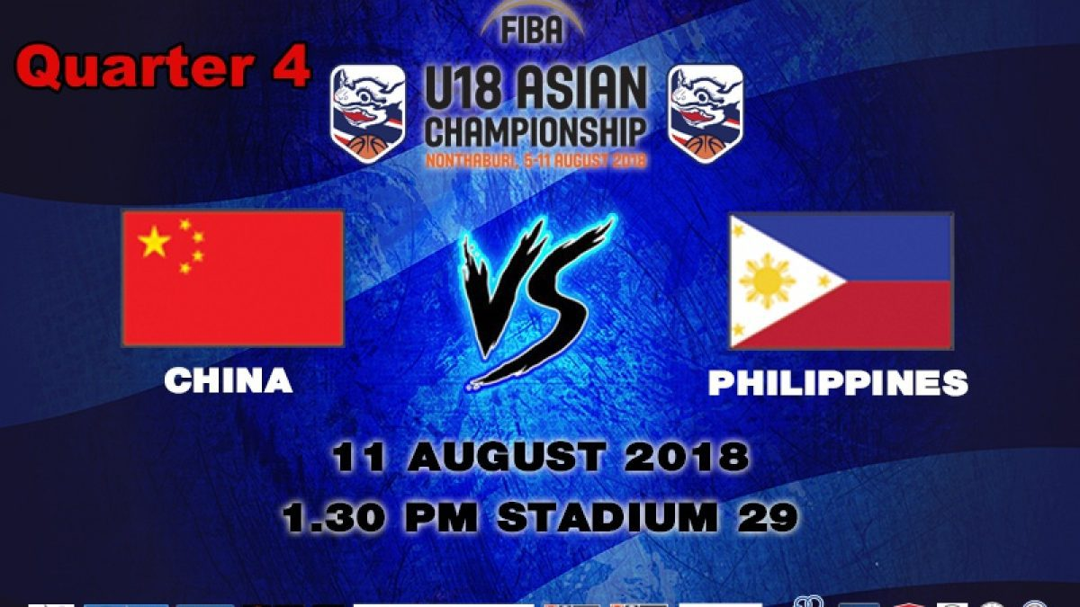 Q4 FIBA U18 Asian Championship 2018 : 3rd Place : China VS Philippines (11 Aug 2018)