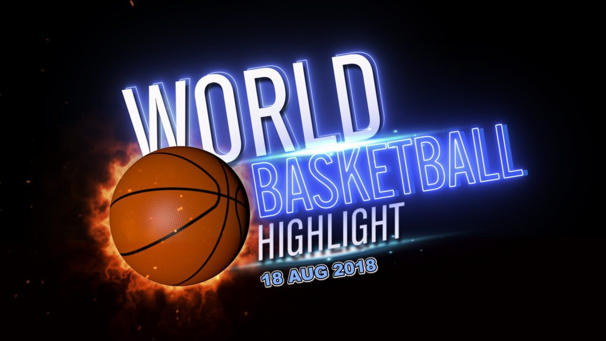 World Basketball Highlight 18-08-2018
