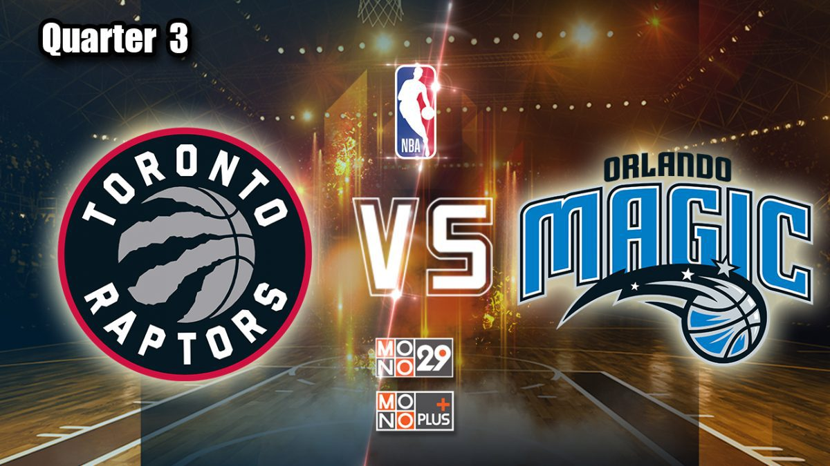 Toronto Raptors VS. Orlando Magic [Q.3]