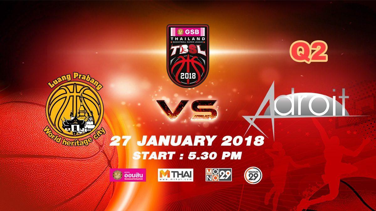 Q2 Luang Prabang (LAO)  VS  Adroit (SIN)  : GSB TBSL 2018 ( 27 Jan 2018)
