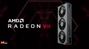 เปิดตัว AMD Radeon VII การ์ดจอเกมมิ่งตัวแรกของโลกที่ใช้เทคโนโลยีการผลิต 7nm