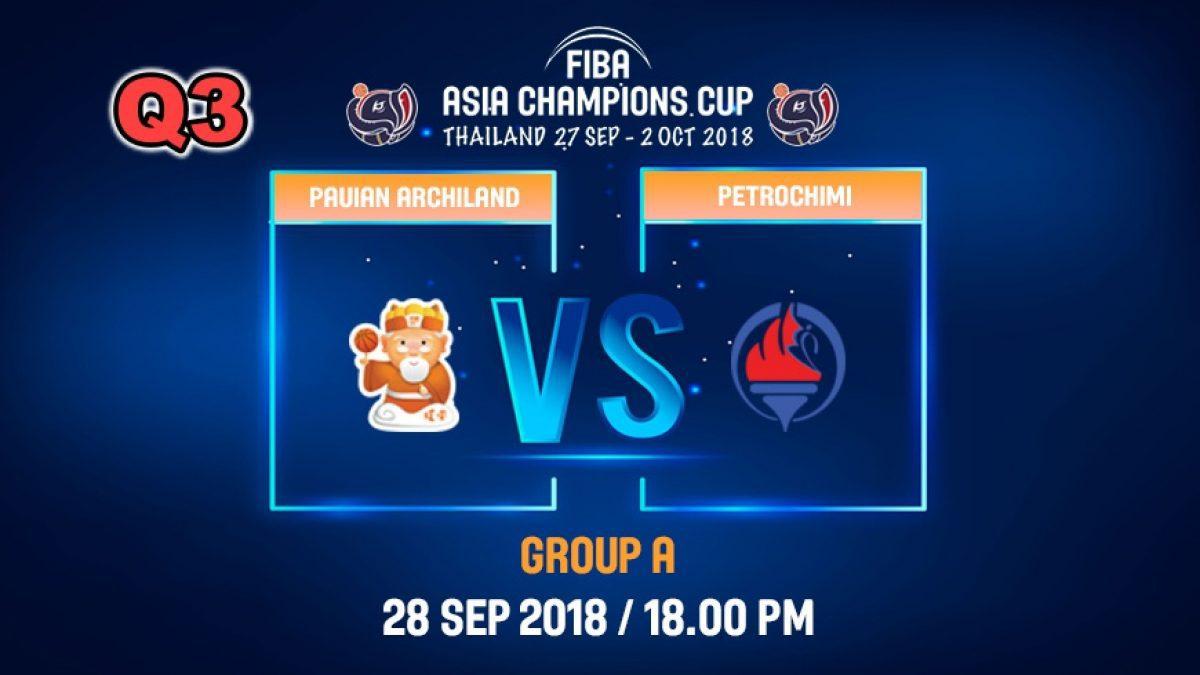 Q3 FIBA  Asia Champions Cup 2018 : Pauian Archiland (TPE) VS Petrochimi (IRI)  28 Sep 2018