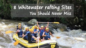 8 Whitewater rafting Sites You Should Never Miss