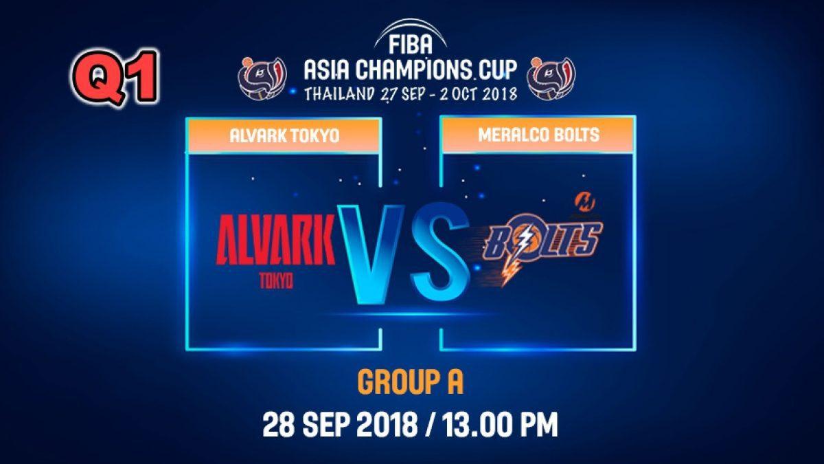 Q1 FIBA  Asia Champions Cup 2018 : Alvark Tokyo (JPN) VS Meralco Bolts (PHI) 28 Sep 2018