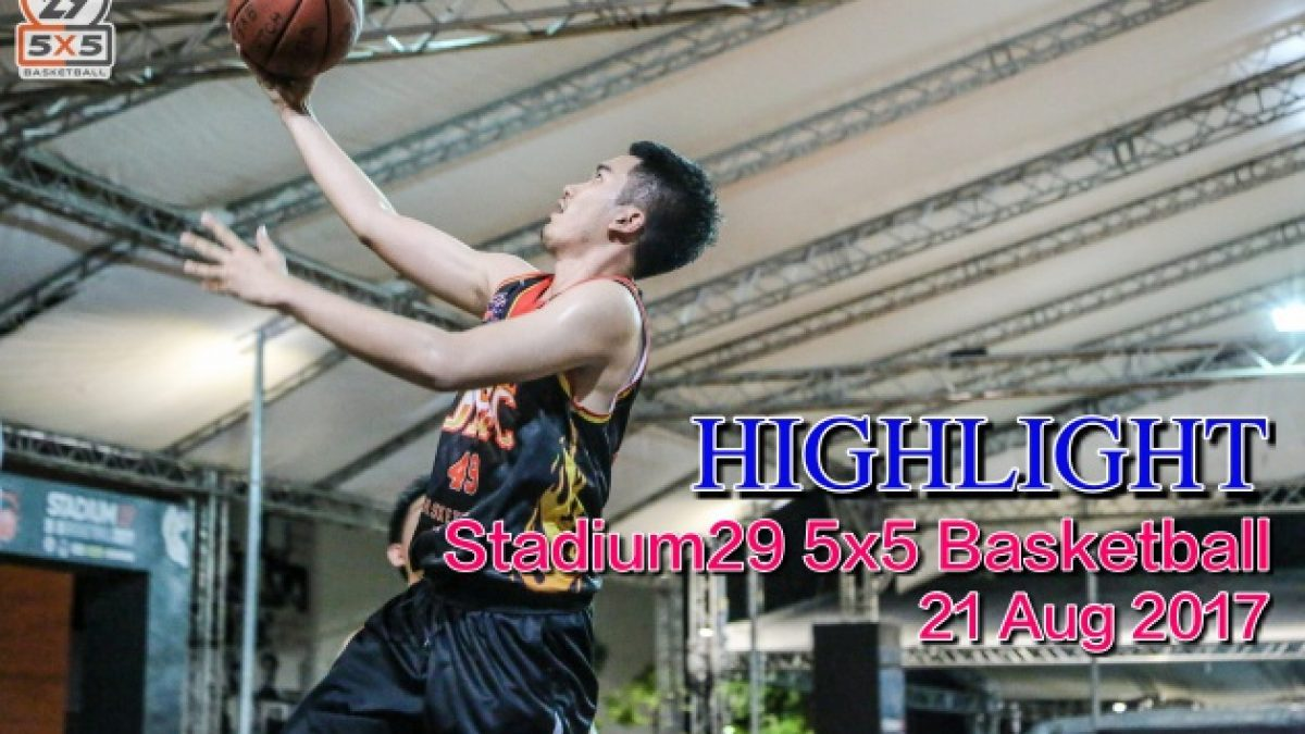 Highlight Stadium29 5x5 Basketball (21 Aug 2017)
