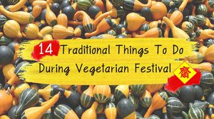 14 Traditional Things To Do During Vegetarian Festival
