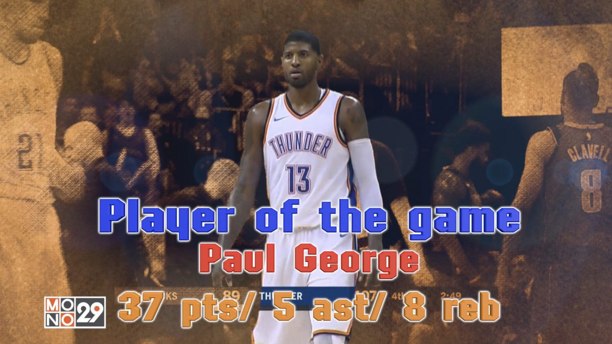 Player of the game Paul George 37 pts / 5 ast / 8 reb