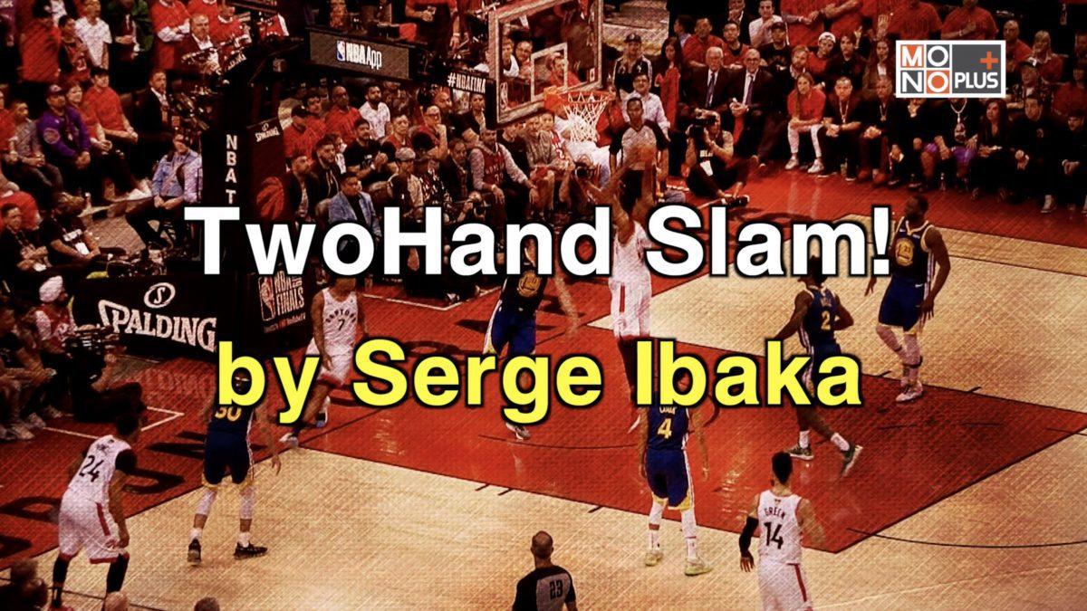 TwoHand Slam! by Serge Ibaka