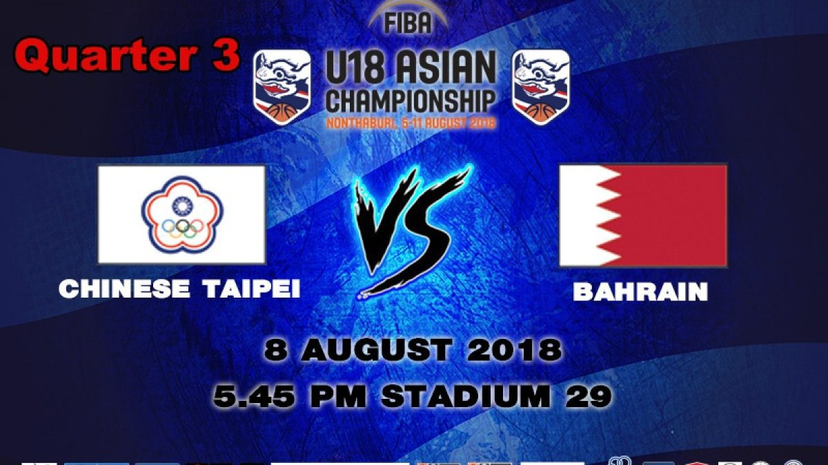 Q3 FIBA U18 Asian Championship 2018 : Chinese Taipei VS Bahrain (8 Aug 2018)