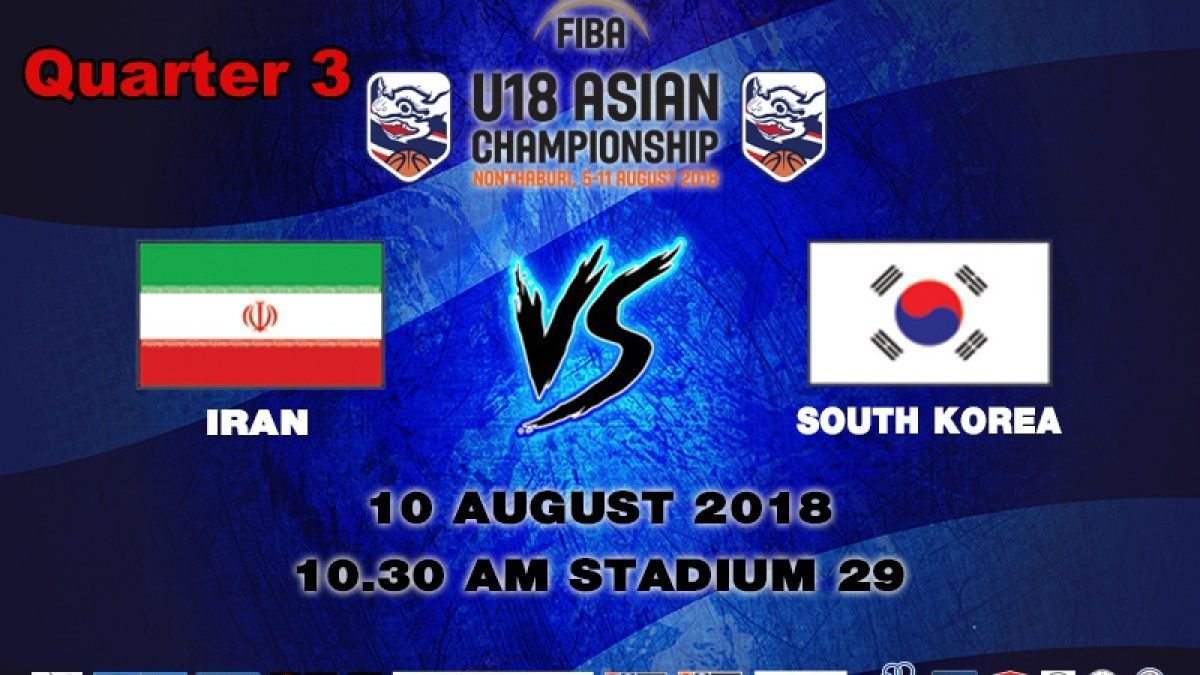 Q3 FIBA U18 Asian Championship 2018 : 5th-8th : Iran VS Korea (10 Aug 2018)