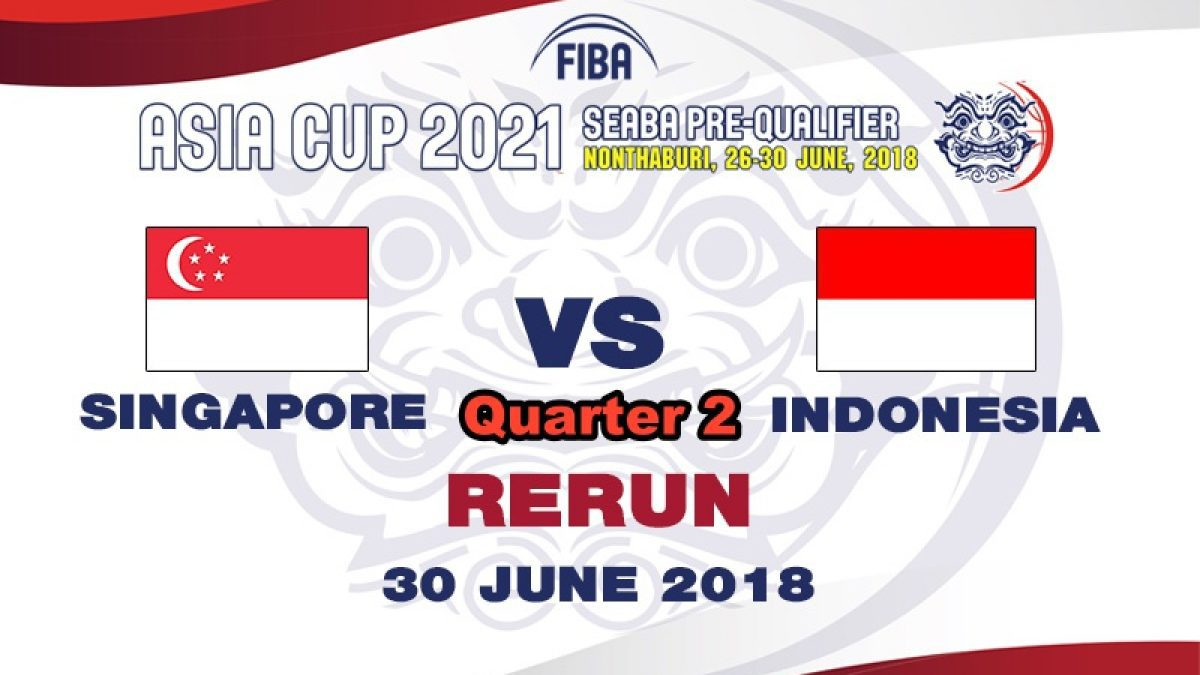 Q2 บาสเกตบอล FIBA ASIA CUP 2021 SEABA PRE-QUALIFIER : Singapore  VS  Indonesia (30 June 2018)