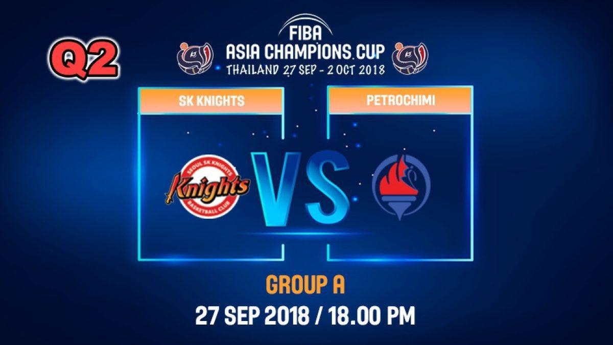 Q2 FIBA  Asia Champions Cup 2018 : SK Knight (KOR) VS Petrochimi (IRI)  27 Sep 2018