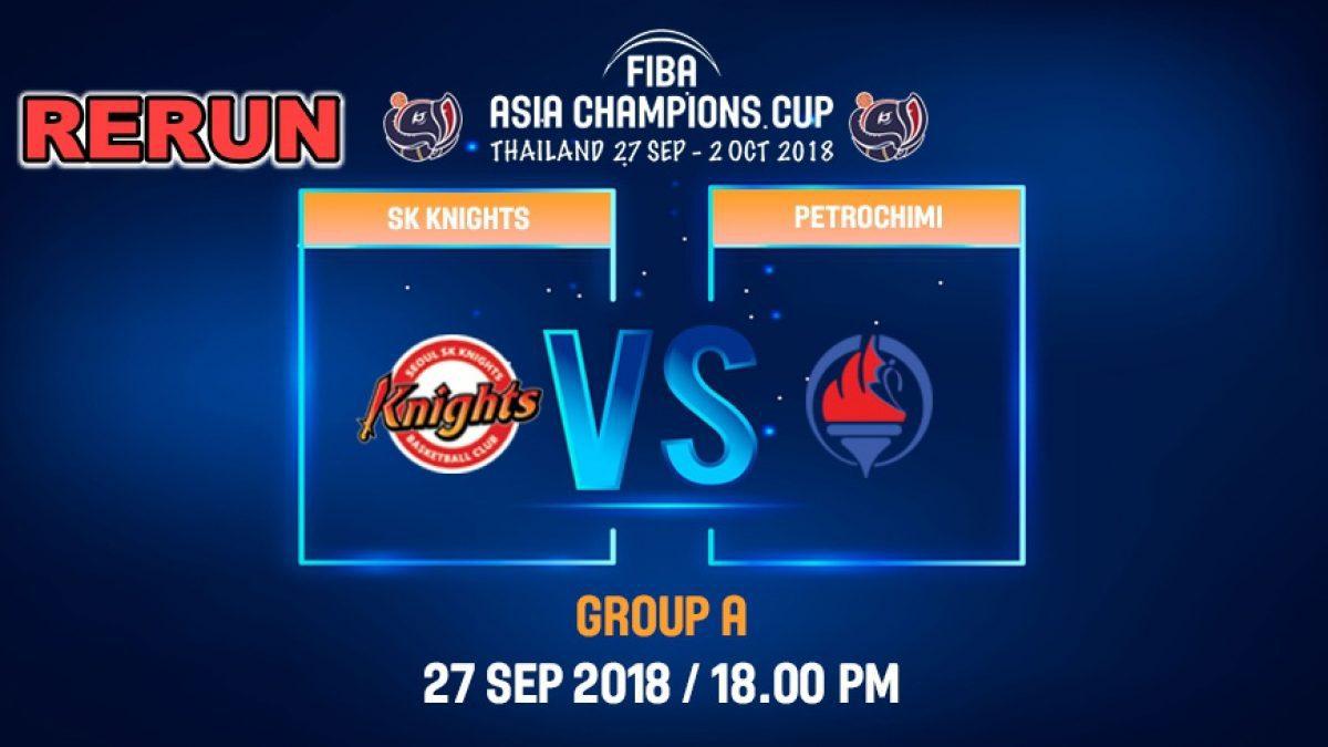 FIBA  Asia Champions Cup 2018 : SK Knight (KOR) VS Petrochimi (IRI)  27 Sep 2018