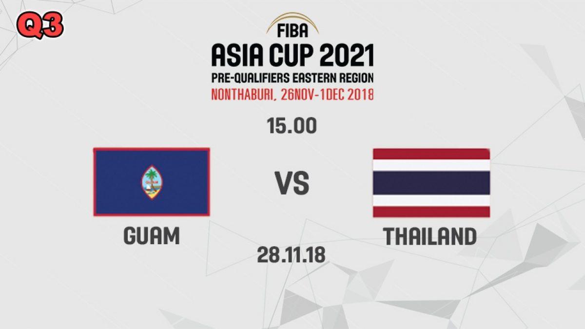 Q3 บาสเกตบอล FIBA ASIA CUP 2021 PRE-QUALIFIERS : GUAM  VS  THAILAND (28 NOV 2018)