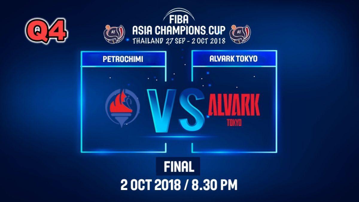 Q4 FIBA  Asia Champions Cup 2018 :Final: Petrochimi (IRI) VS  Alvark Tokyo (JPN) 2 Oct 2018