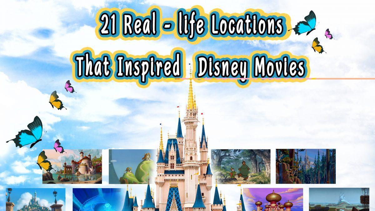 21 Real-life Locations That Inspired Disney's Movies