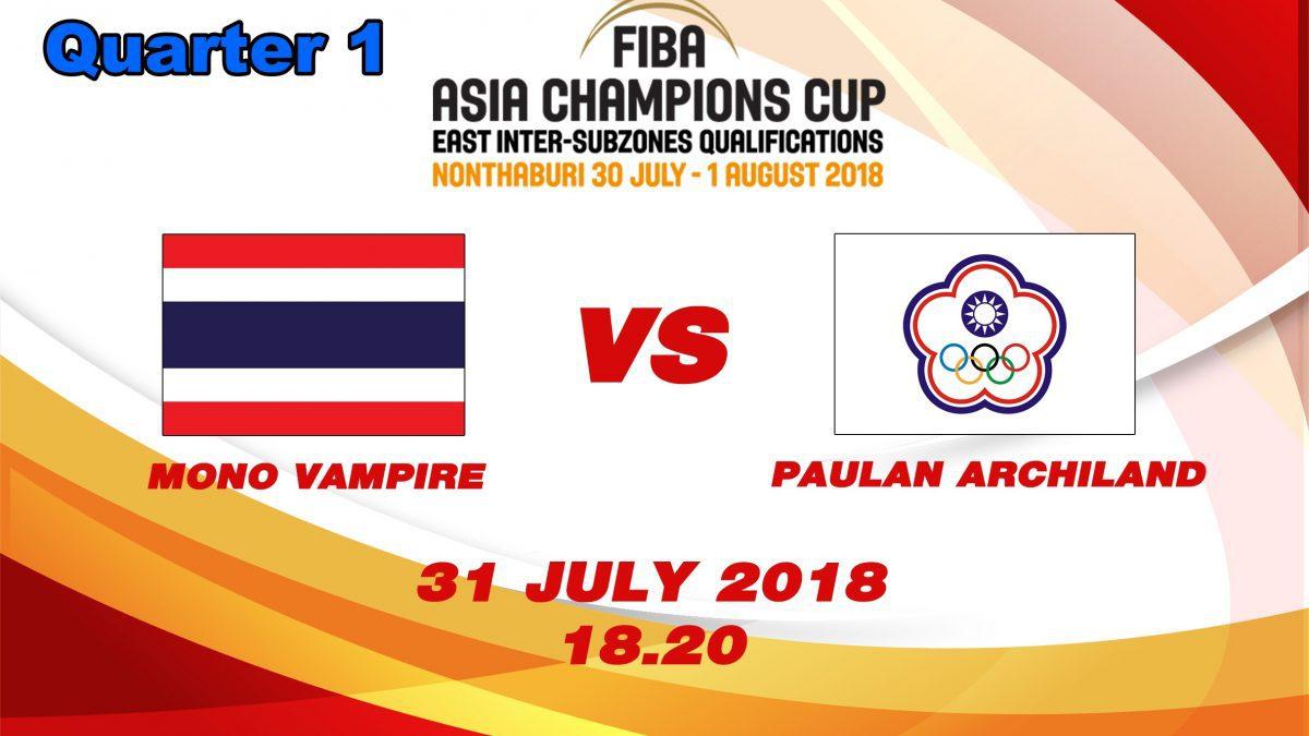 Q1 FIBA Asia Champions cup 2018 : Qualifier round 2: Mono Vampire (THA) VS Paulan Archlland (TPE) ( 31 July 2018 )