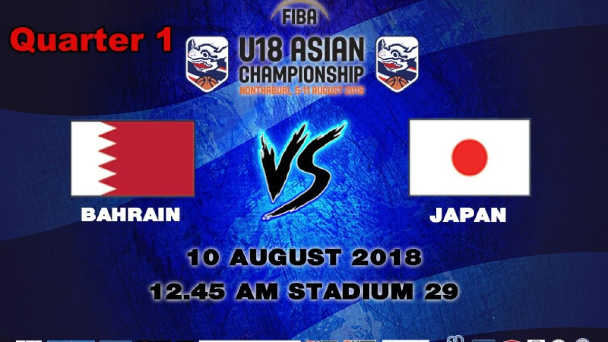 Q1 FIBA U18 Asian Championship 2018 : 5th-8th : Bahrain VS Japan (10 Aug 2018)