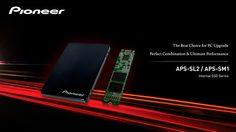 Pioneer เปิดตัวไดร์ฟ SSD APS-SL2 และ APS-SM1 สำหรับการอัพเกรดพีซี