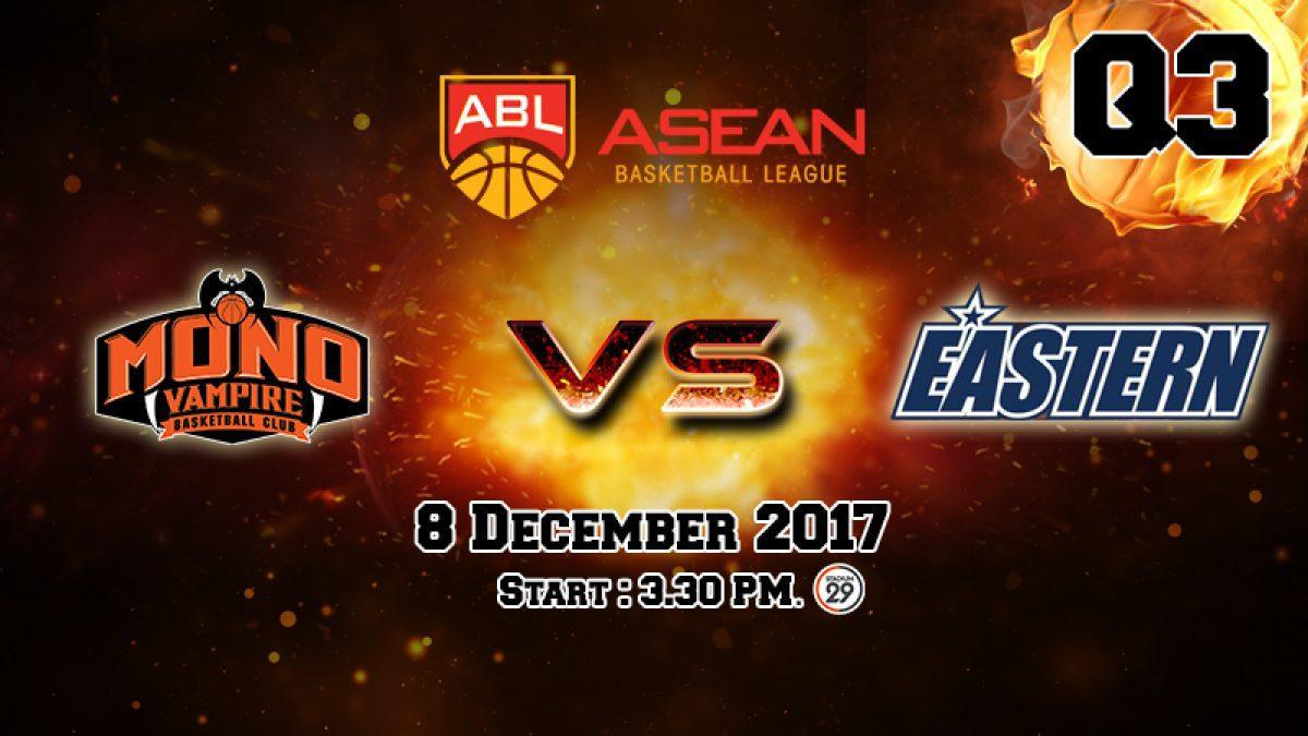 การเเข่งขันบาสเกตบอล ABL2017-2018 : Mono Vampire (THA) VS Eastern (HKG) Q3 (8 Dec 2017)