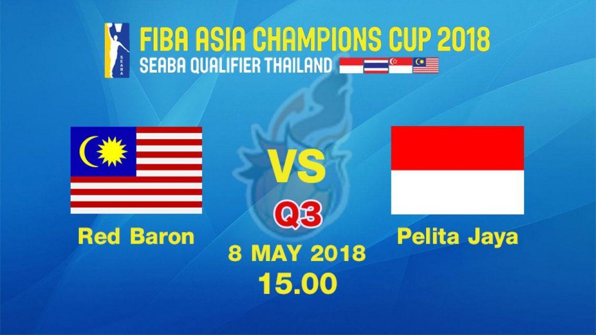 ควอเตอร์ที่ 3 การเเข่งขันบาสเกตบอล FIBA ASIA CHAMPIONS CUP 2018 : (SEABA QUALIFIER)  Red Baron (MAS) VS Palita Jaya (INA) 8 May 2018
