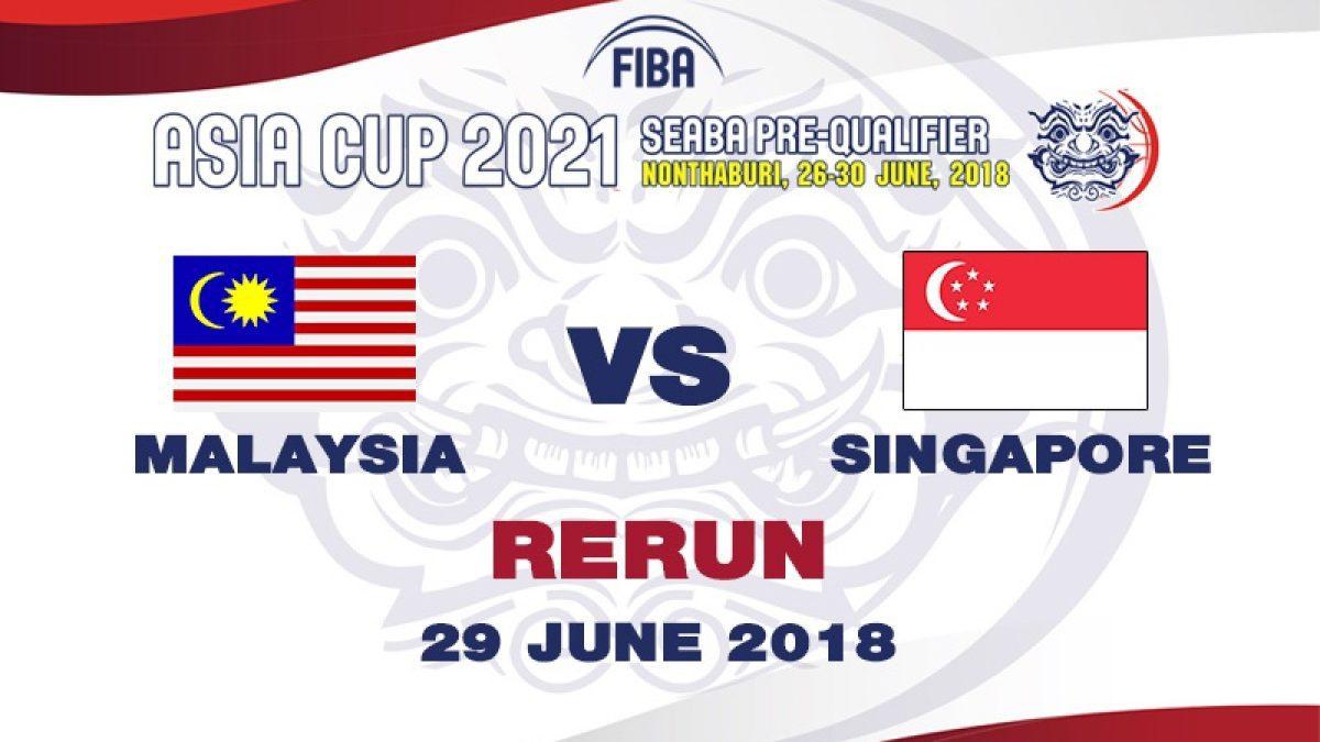บาสเกตบอล FIBA ASIA CUP 2021 SEABA PRE-QUALIFIER : Malaysia  VS  Singapore (29 June 2018)