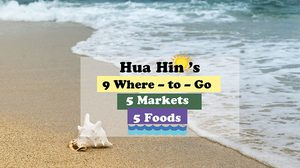 Hua Hin 's 9 Where – to – Go, 5 Markets and 5 Foods