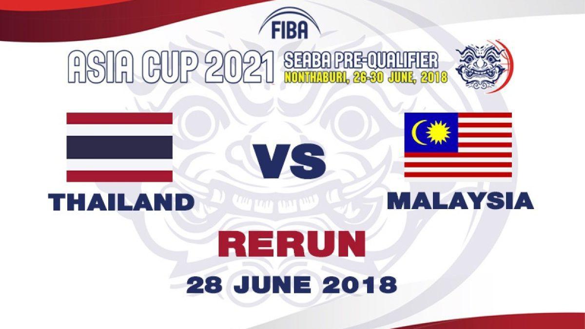 บาสเกตบอล FIBA ASIA CUP 2021 SEABA PRE-QUALIFIER : Thailand  VS  Malaysia  (28 June 2018)