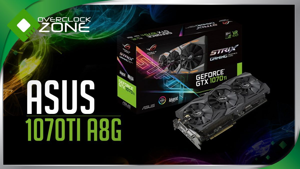 รีวิว ASUS ROG STRIX GTX1070Ti : Graphic Card
