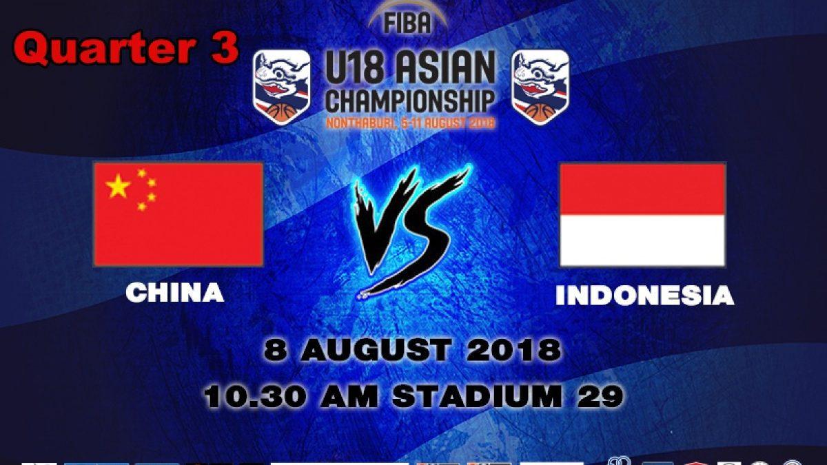 Q3 FIBA U18 Asian Championship 2018 : China VS Indonesia (8 Aug 2018)