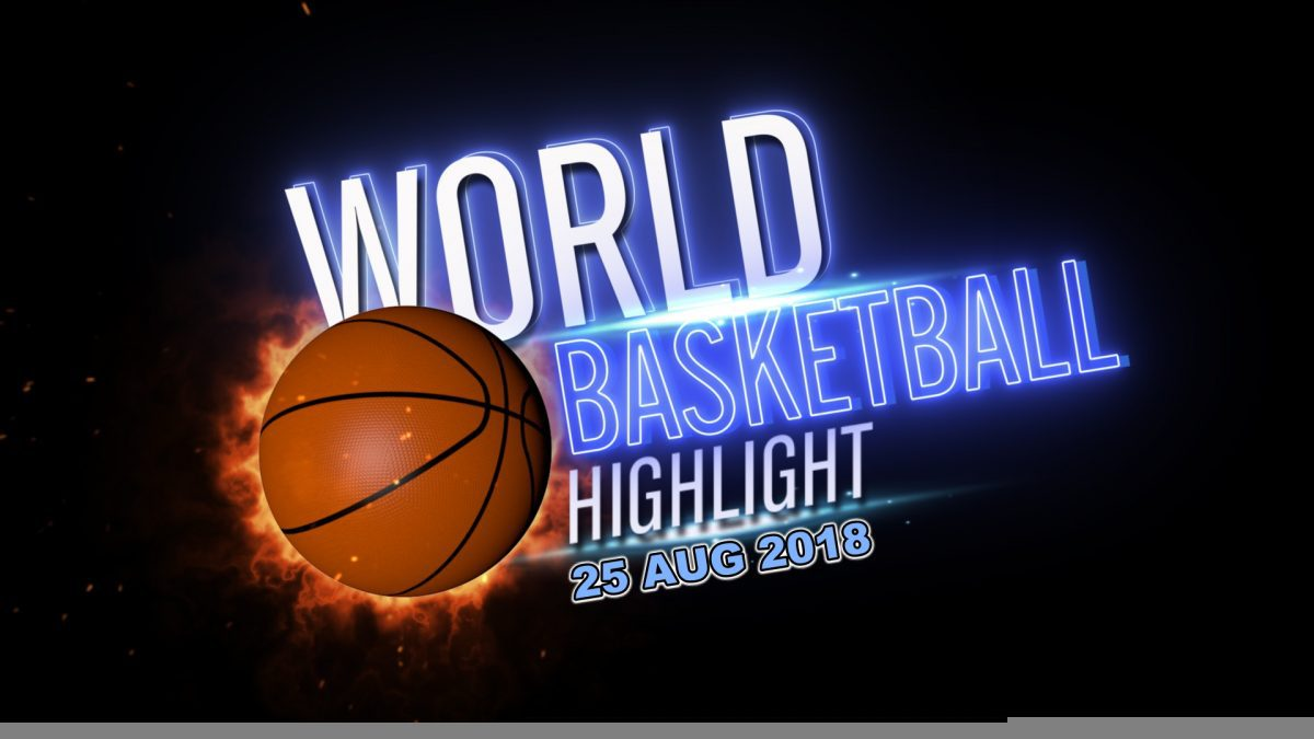 World Basketball Highlight 25-08-2018