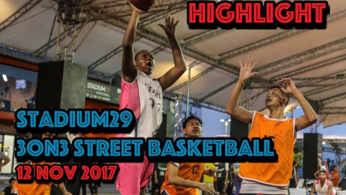 Highlight Stadium29 3on3 Street Basketball รุ่นอายุ 14 ปี วันที่ 12 พ.ย. 60