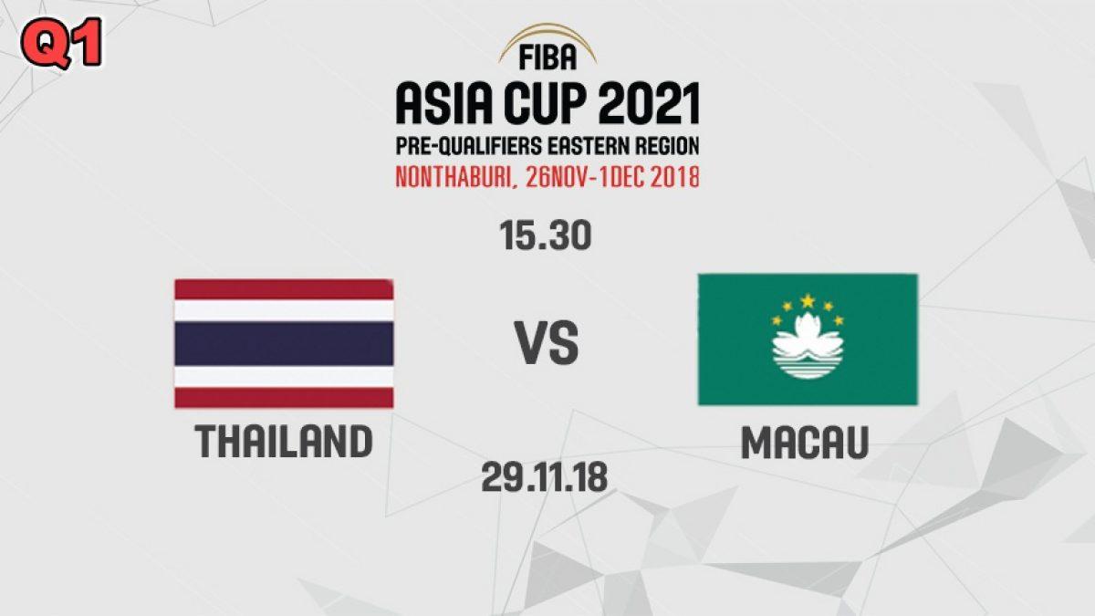 Q1 บาสเกตบอล FIBA ASIA CUP 2021 PRE-QUALIFIERS : THAILAND  VS  MACAU (29 NOV 2018)