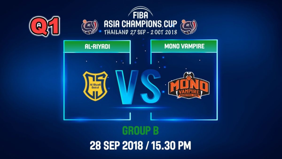 Q1 FIBA  Asia Champions Cup 2018 : Ai-Riyadi (LBN) VS Mono Vampire (THA) 28 Sep 2018