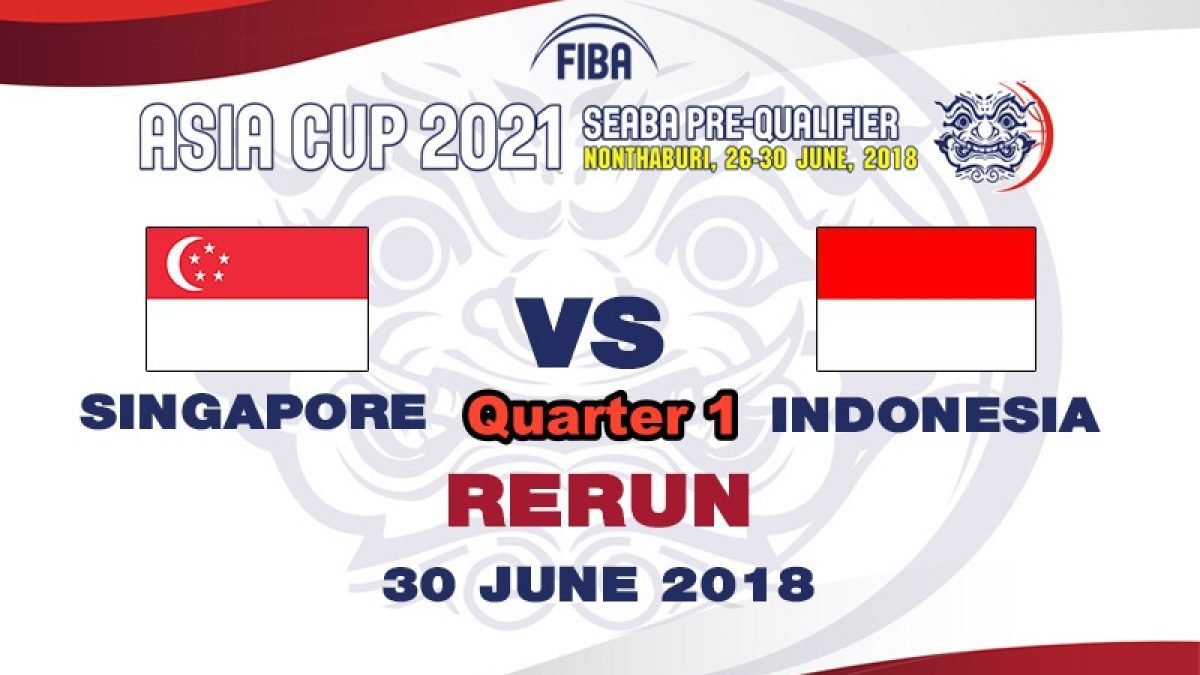 Q1 บาสเกตบอล FIBA ASIA CUP 2021 SEABA PRE-QUALIFIER : Singapore  VS  Indonesia (30 June 2018)