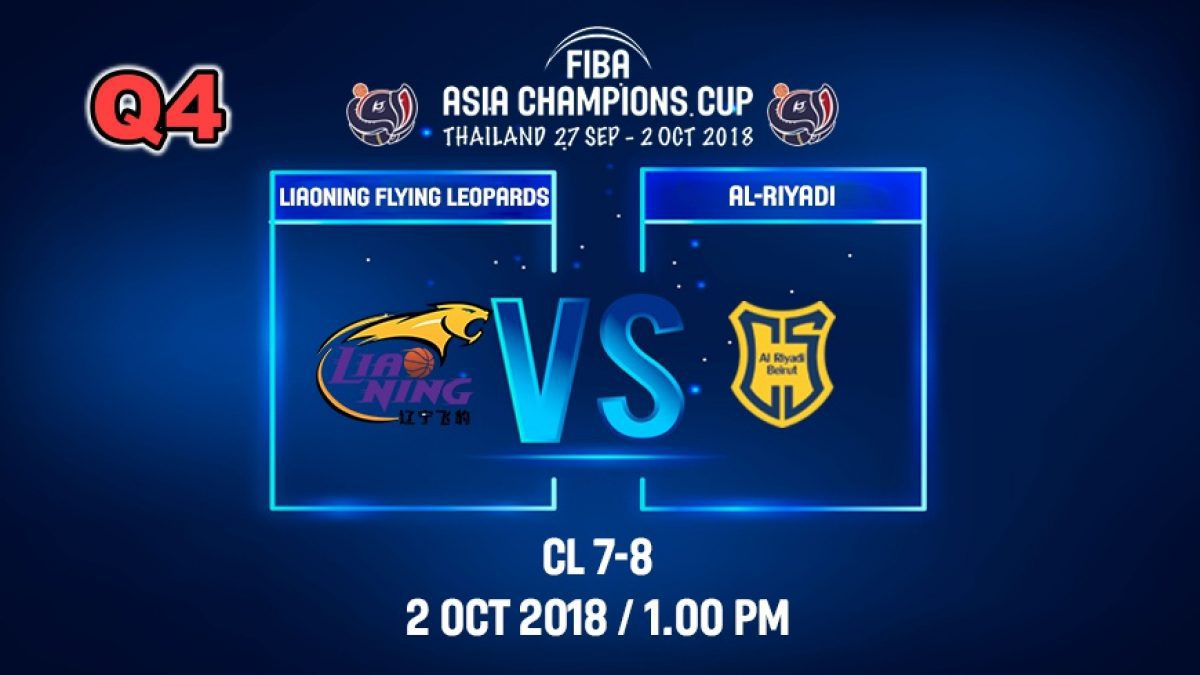 Q4 FIBA  Asia Champions Cup 2018 :7th-8th: Ai-Riyadi (LBN) VS Liaoning Flying (CHN) 2 Oct 2018