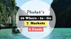 Phuket 's  16 Where – to – Go, 7 Markets and 6 Foods