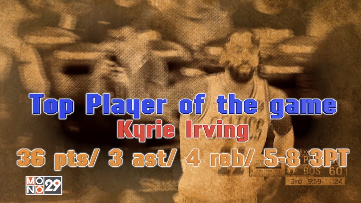 """Top Player of the game Kyrie Irving 36 pts"""" 3 ast"""" 4 reb"""" 5-8 3PT"""