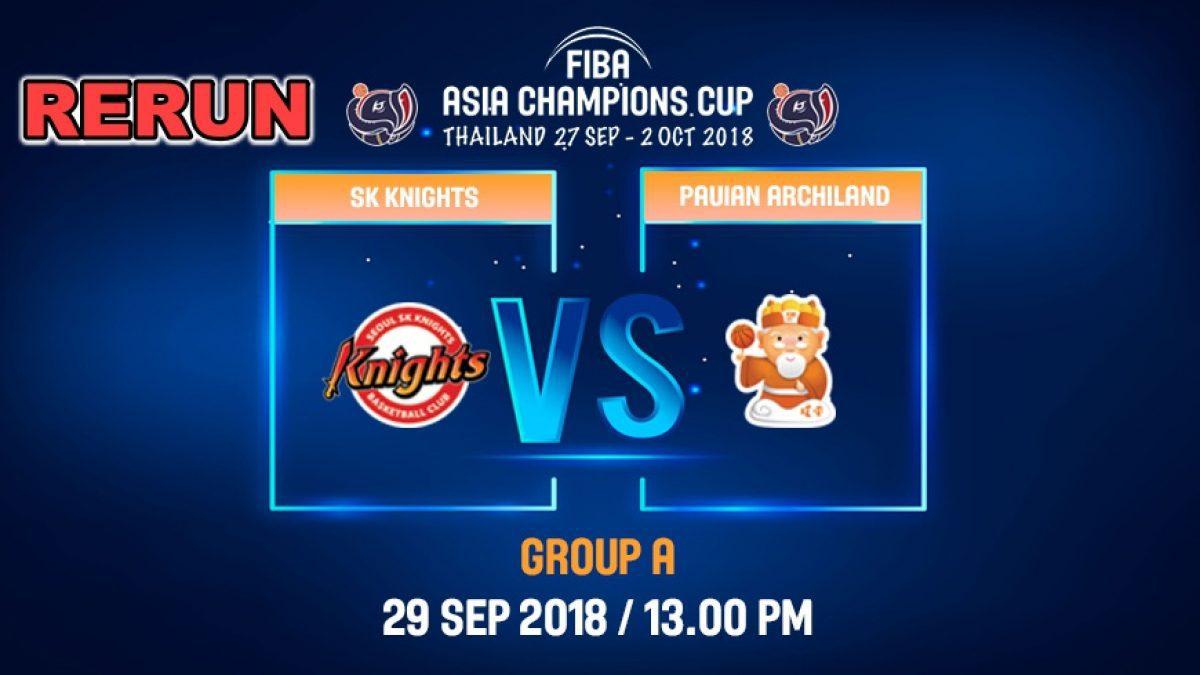 FIBA Asia Champions Cup 2018 : SK Knight (KOR) VS Pauian Archiland (TPE) 29 Sep 2018