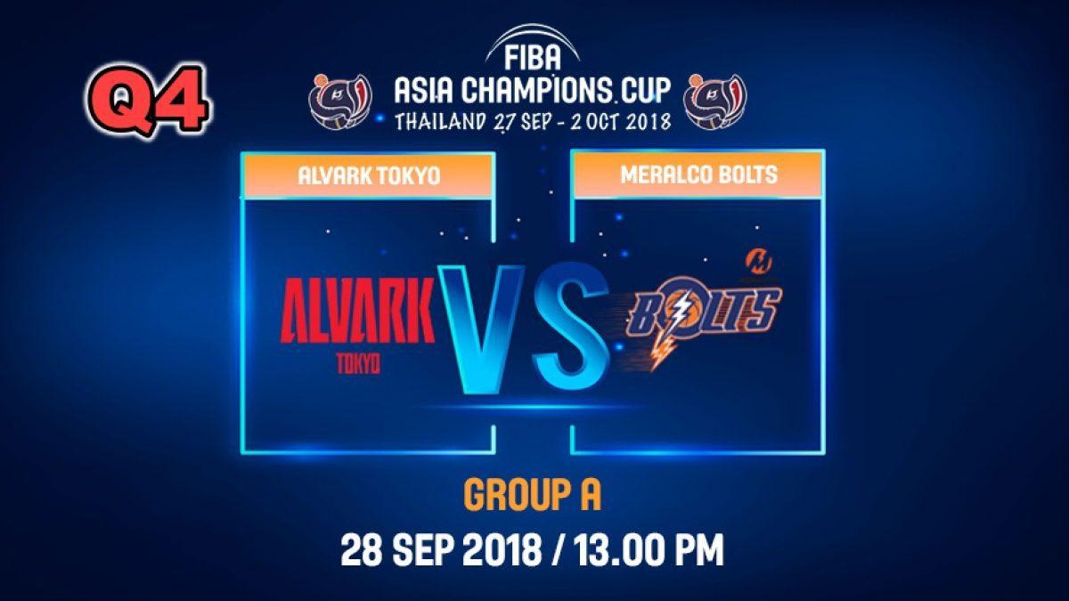 Q4 FIBA  Asia Champions Cup 2018 : Alvark Tokyo (JPN) VS Meralco Bolts (PHI) 28 Sep 2018