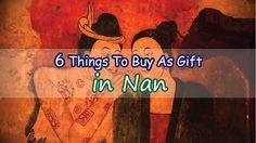 6 Things To Buy As Gift in Nan
