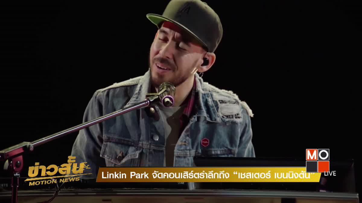 """Linkin Park จัดคอนเสิร์ตรำลึกถึง """"เชสเตอร์ เบนนิงตัน"""""""