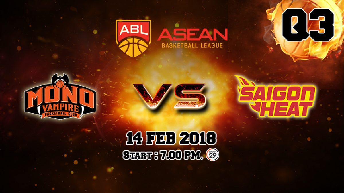 Q3 การเเข่งขันบาสเกตบอล ABL2017-2018 :  Mono Vampire (THA) VS Saigon Heat (VIE) 14 Feb 2018