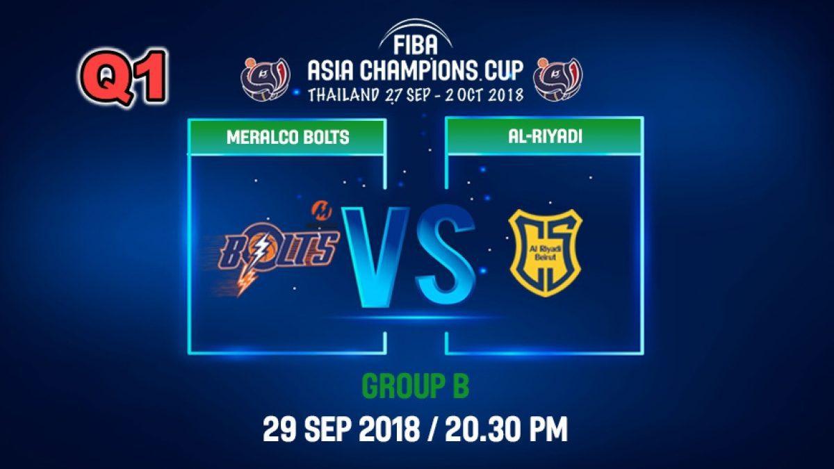 Q1 FIBA  Asia Champions Cup 2018 : Meralco Bolts (PHI) VS Ai-Riyadi (LBN) 29 Sep 2018