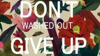 Washed Out - Don't Give Up (HQ Audio)