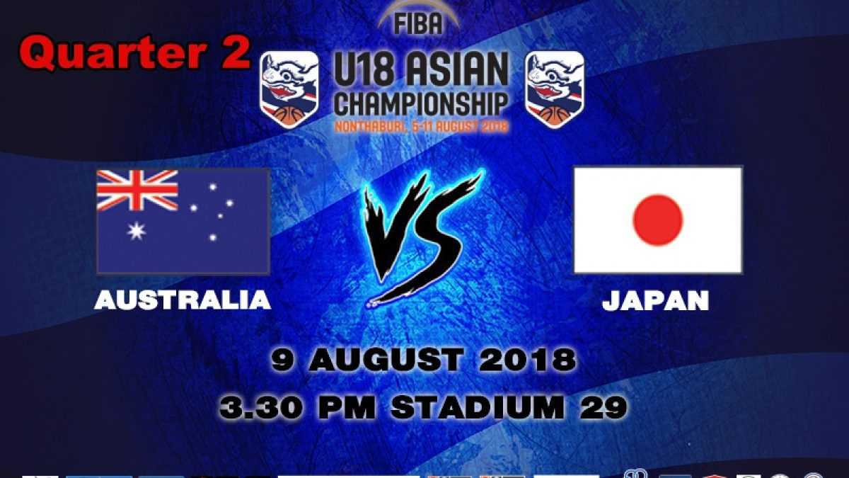Q2 FIBA U18 Asian Championship 2018 : QF : Australia VS Japan (9 Aug 2018)