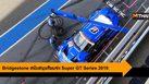 Bridgestone สนับสนุนทีมแข่งระดับโลก Super GT Series 2019