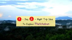 3 – Day 2 – Night Trip Idea To Explore Phetchabun