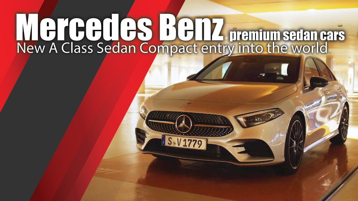 New A Class Sedan Compact entry into the world of Mercedes Benz premium sedan cars